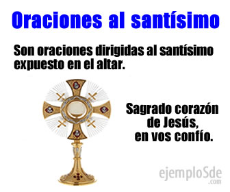 Las oraciones al Santísimo son las oraciones dirigidas al santísimo cuando es expuesto en el altar.