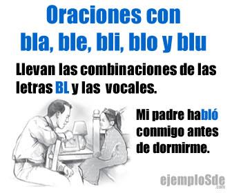 Las oraciones con bla, ble, bli, blo y blu, se forman con las consonantes bl y las letras vocales.