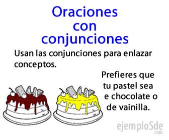 En las oraciones con conjunciones sus elementos se unen por conjunciones.