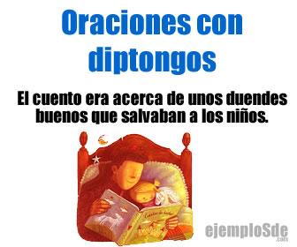 Las oraciones con diptongos pueden contar con una o más de las variantes de diptongos que hay en Español.