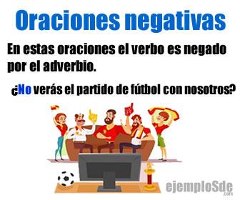 Son oraciones negativas las que tienen una negativa en su verbo por parte del adverbio.