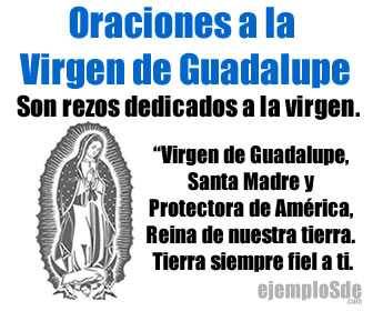 Son oraciones religiosas dirigidas a la Virgen de Guadalupe.